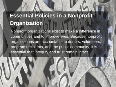 Because nonprofit organizations are accountable to donors, volunteers, program recipients, and the public community, it is essential that integrity and trust remain intact.