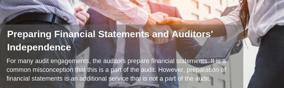 For many audit engagements, the auditors prepare financial statements. It is a common misconception that this is a part of the audit.