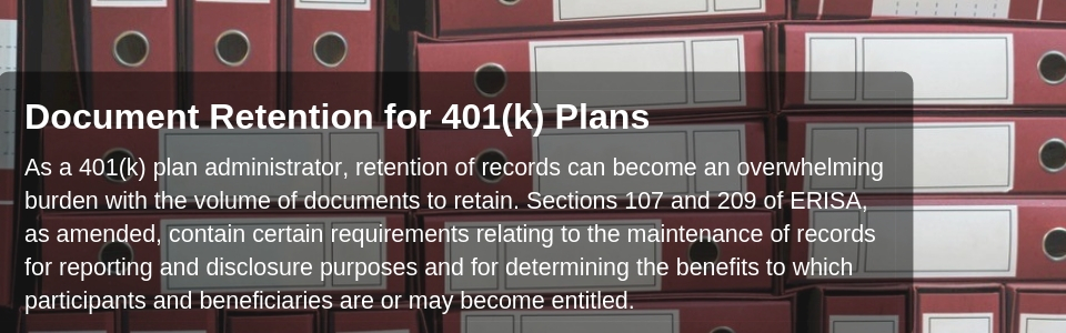 As a 401(k) plan administrator, retention of records can become an overwhelming burden with the volume of documents to retain.