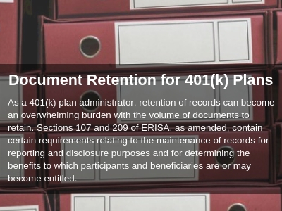 Plan administrators should review plan records on an annual basis and purge as needed to keep the retention of documents current.